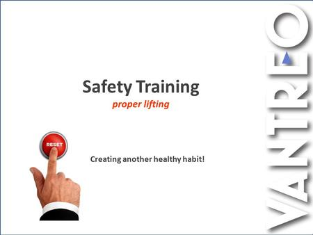 Safety Training proper lifting Creating another healthy habit!