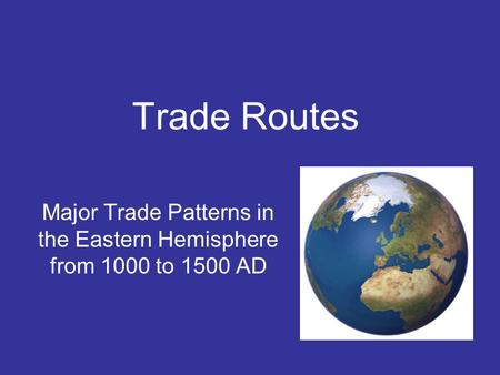 Major Trade Patterns in the Eastern Hemisphere from 1000 to 1500 AD
