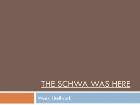 THE SCHWA WAS HERE Week 1Bellwork. Monday, September 141 The Schwa Was Here Vocabulary: Copy the word and definition 1. schwa- (n)the faint vowel sound.