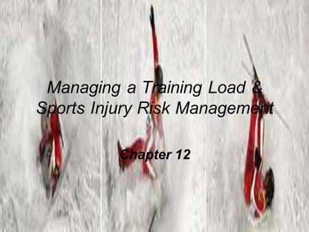 Managing a Training Load & Sports Injury Risk Management Chapter 12.