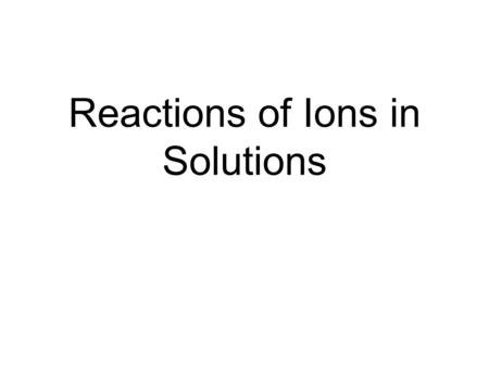 Reactions of Ions in Solutions. Net Ionic Equations NaOHCuCl 2 Na + Cl - Cu +2 Cl - Dissolved in a solution the ionic compound breaks down into it's ions.