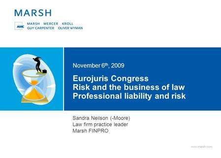 Www.marsh.com Eurojuris Congress Risk and the business of law Professional liability and risk November 6 th, 2009 Sandra Neilson (-Moore) Law firm practice.