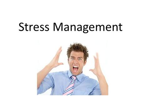 Stress Management. *Analyze Stressors and Stress Management Skills Stress is the body's reaction to any stimulus that requires a person to adjust to a.
