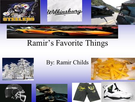 Ramir's Favorite Things By: Ramir Childs. Favorite football team My favorite NFL team is the Pittsburgh Steelers because they have good players and a.