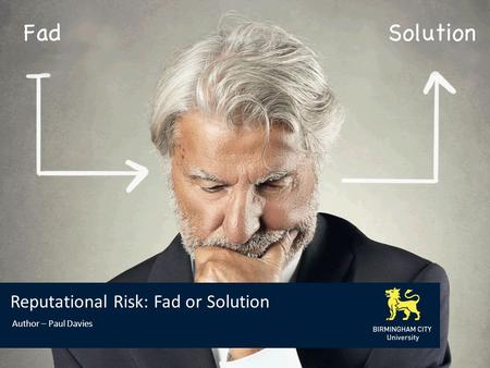 Reputational Risk: Fad or Solution Author – Paul Davies.
