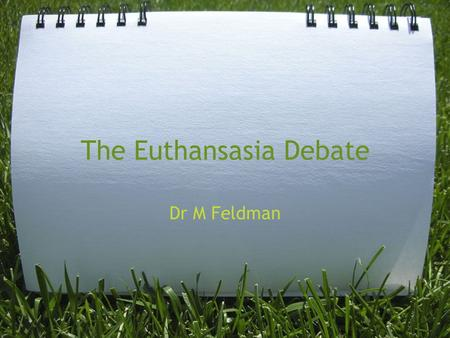 The Euthansasia Debate Dr M Feldman. Medical Ethics Six of the values that commonly apply to medical ethics discussions are: Beneficence - a practitioner.