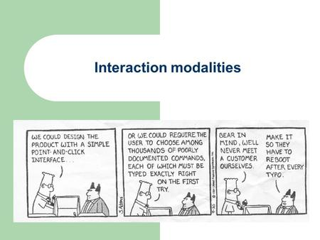 Interaction modalities Command languages, direct manipulation, and WIMP.