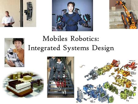 Mobiles Robotics: Integrated Systems Design. Where are the Robots? Exploration.