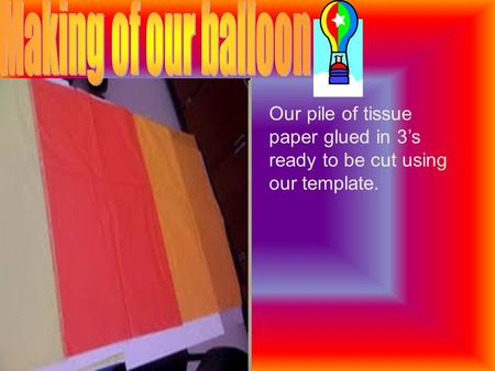 Our pile of tissue paper glued in 3's ready to be cut using our template.