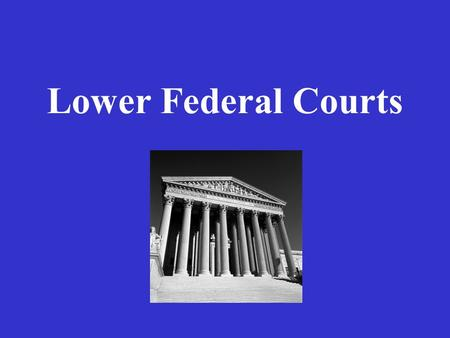Lower Federal Courts. Federal District Courts U.S. divided into 94 districts Each state has at least one district. Large states like Texas, California.