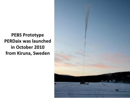 1 PEBS Prototype PERDaix was launched in October 2010 from Kiruna, Sweden.