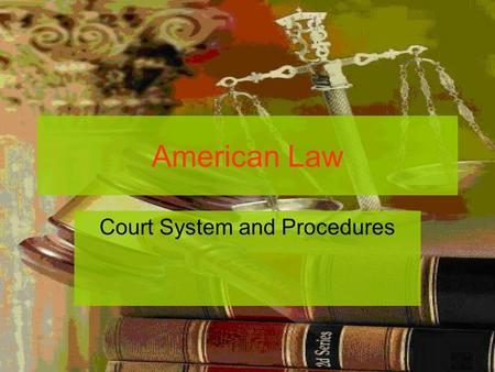 American Law Court System and Procedures. https://www.youtube.com/watch?v=U2P2d HYbn5chttps://www.youtube.com/watch?v=U2P2d HYbn5c