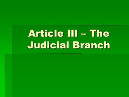 Article III – The Judicial Branch. The Judicial Branch – The Federal Court System  The Federal Court System  Articles of Confederation  Major Weakness.