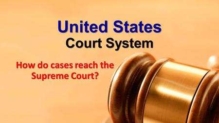 United States Court System How do cases reach the Supreme Court?