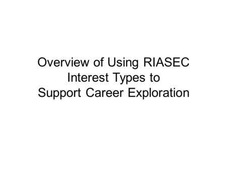 Overview of Using RIASEC Interest Types to Support Career Exploration.