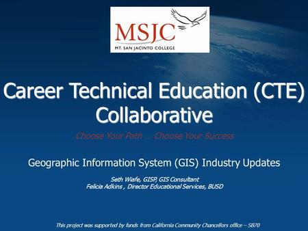 Career Technical Education (CTE) Collaborative Geographic Information System (GIS) Industry Updates Seth Wiafe, GISP, GIS Consultant Felicia Adkins, Director.