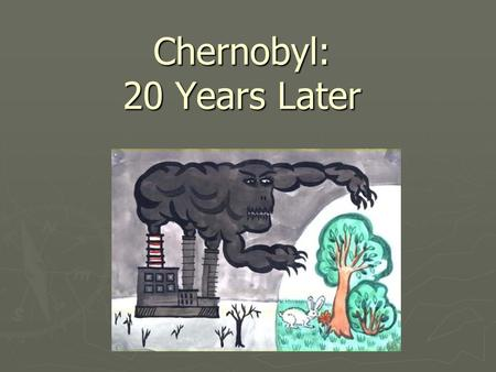 Chernobyl: 20 Years Later. 1986: The year of the accident ► 26 April 1986, 1:23:00: A test of the cooling system begins in unit no. 4 of the Chernobyl.