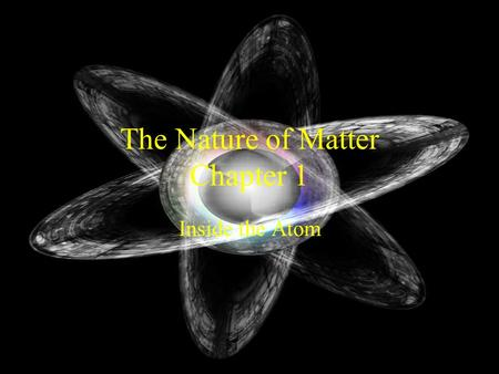 The Nature of Matter Chapter 1