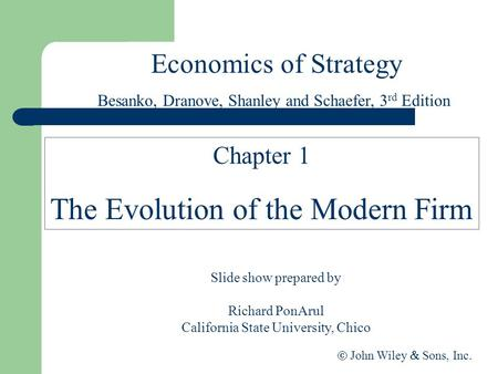 Economics of Strategy Besanko, Dranove, Shanley and Schaefer, 3 rd Edition Slide show prepared by Richard PonArul California State University, Chico 