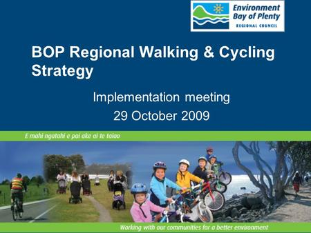 BOP Regional Walking & Cycling Strategy Implementation meeting 29 October 2009.