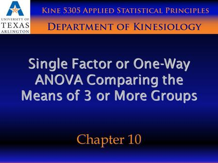 Single Factor or One-Way ANOVA Comparing the Means of 3 or More Groups Chapter 10.