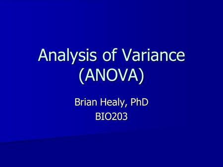 Analysis of Variance (ANOVA) Brian Healy, PhD BIO203.