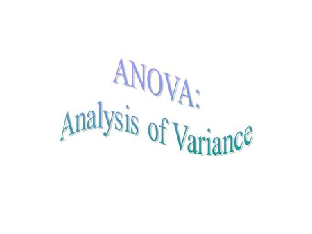 ANOVA: Analysis of Variance.