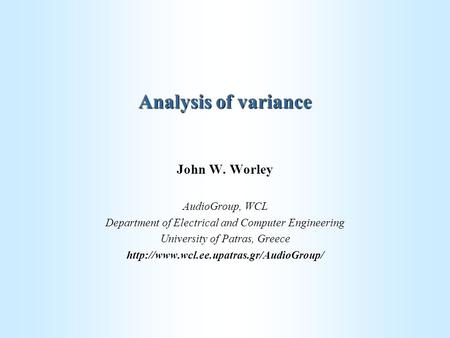 Analysis of variance John W. Worley AudioGroup, WCL Department of Electrical and Computer Engineering University of Patras, Greece