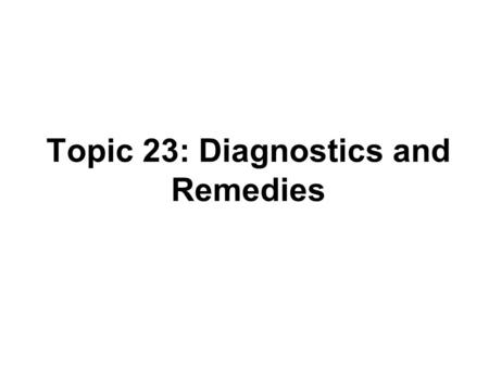 Topic 23: Diagnostics and Remedies. Outline Diagnostics –residual checks ANOVA remedial measures.