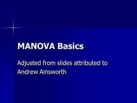 MANOVA Basics Adjusted from slides attributed to Andrew Ainsworth.
