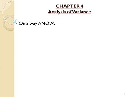 CHAPTER 4 Analysis of Variance One-way ANOVA