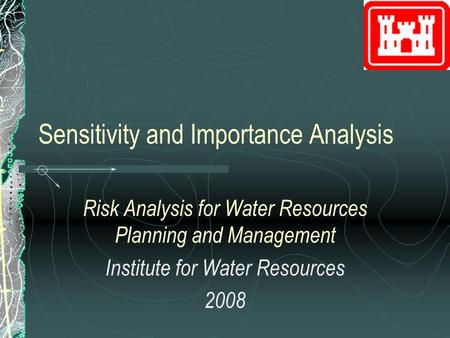 Sensitivity and Importance Analysis Risk Analysis for Water Resources Planning and Management Institute for Water Resources 2008.