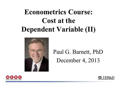 Econometrics Course: Cost at the Dependent Variable (II) Paul G. Barnett, PhD December 4, 2013.