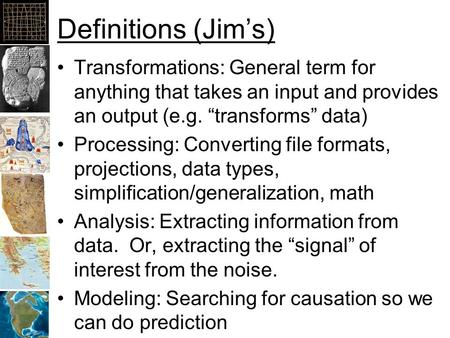 "Definitions (Jim's) Transformations: General term for anything that takes an input and provides an output (e.g. ""transforms"" data) Processing: Converting."