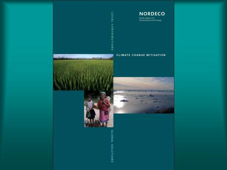 www.nordeco.no A local approach to mitigation of climatic and environmental change Nordic Agency for Development and Ecology (NORDECO) Management and.