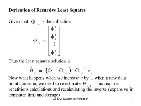 CY3A2 System identification1 Derivation of Recursive Least Squares Given that is the collection Thus the least squares solution is Now what happens when.