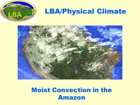 LBA/Physical Climate Moist Convection in the Amazon.