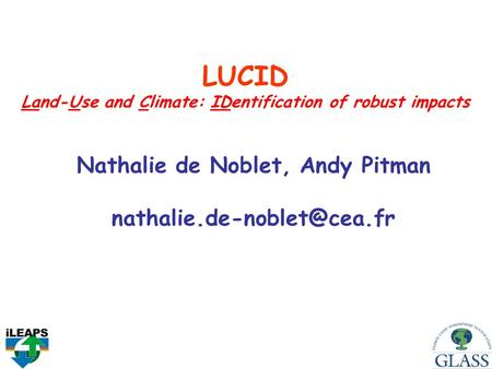 LUCID Land-Use and Climate: IDentification of robust impacts Nathalie de Noblet, Andy Pitman