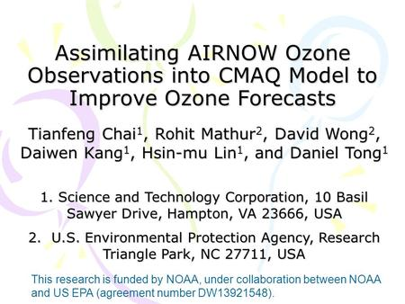 Assimilating AIRNOW Ozone Observations into CMAQ Model to Improve Ozone Forecasts Tianfeng Chai 1, Rohit Mathur 2, David Wong 2, Daiwen Kang 1, Hsin-mu.