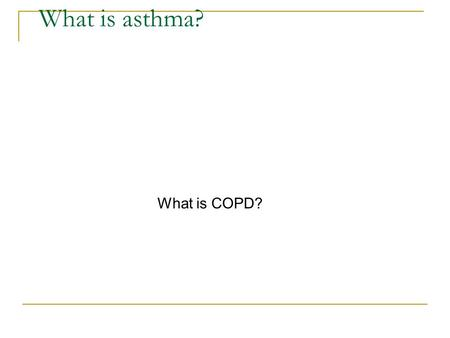 What is asthma? What is COPD?.