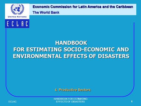 ECLAC HANDBOOK FOR ESTIMATING EFFECTS OF DISASTERS1 HANDBOOK FOR ESTIMATING SOCIO-ECONOMIC AND ENVIRONMENTAL EFFECTS OF DISASTERS Economic Commission for.