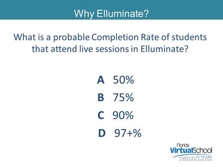 Why Elluminate? Does Elluminate have a lasting affect on our students? What is a probable Completion Rate of students that attend live sessions in Elluminate?