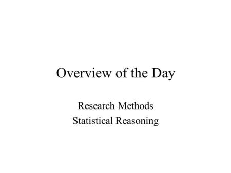 Overview of the Day Research Methods Statistical Reasoning.
