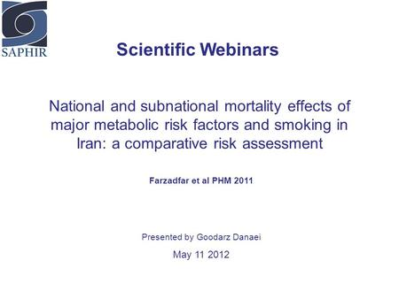 National and subnational mortality effects of major metabolic risk factors and smoking in Iran: a comparative risk assessment Scientific Webinars Farzadfar.