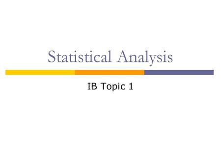 Statistical Analysis IB Topic 1. Why study statistics?  Scientists use the scientific method when designing experiments  Observations and experiments.
