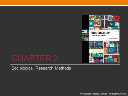 © Copyright Cengage Learning. All Rights Reserved. CHAPTER 2 Sociological Research Methods.