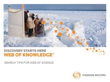 SEARCH TIPS FOR WEB OF SCIENCE. ©2011 Thomson Reuters. All rights reserv©2011 Thomson Reuters. All rights reserved. 1 ed. SEARCH PAGE AND LIMITS.