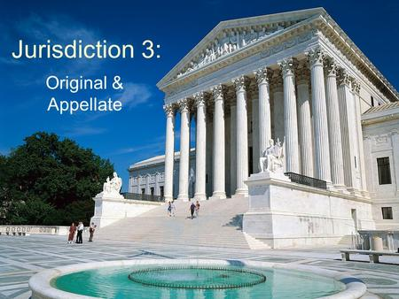 Jurisdiction 3: Original & Appellate. Major Classes of Jurisdiction Legislative jurisdiction –Congressional (Federal) –State –Municipal Executive Jurisdiction.