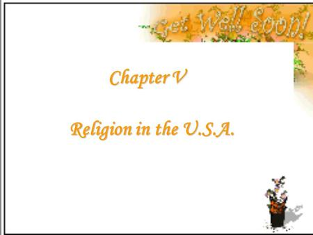 Chapter V Religion in the U.S.A.. I. General Information 1.There are over 3000 religious denominations and 60% of the population has religious beliefs.