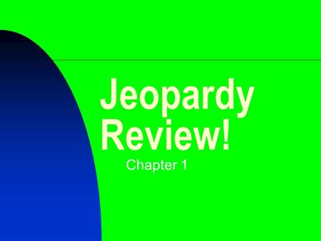 Jeopardy Review! Chapter 1 $200 $400 $500 $1000 $100 $200 $400 $500 $1000 $100 $200 $400 $500 $1000 $100 $200 $400 $500 $1000 $100 $200 $400 $500 $1000.